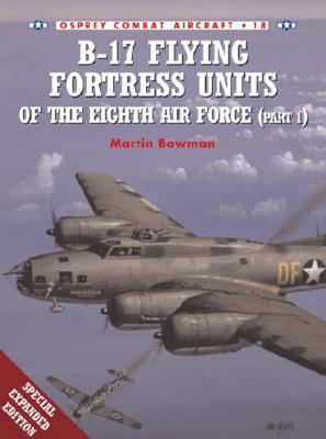 B-17 Flying Fortress Units of the Eighth Air Force By Bowman, Martin